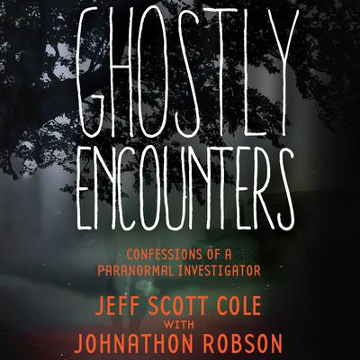 Ghostly Encounters: Confessions of a Paranormal Investigator Audiobook, by Jeff Scott Cole