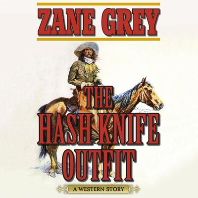 The Hash Knife Outfit: A Western Story Audiobook, by Zane Grey