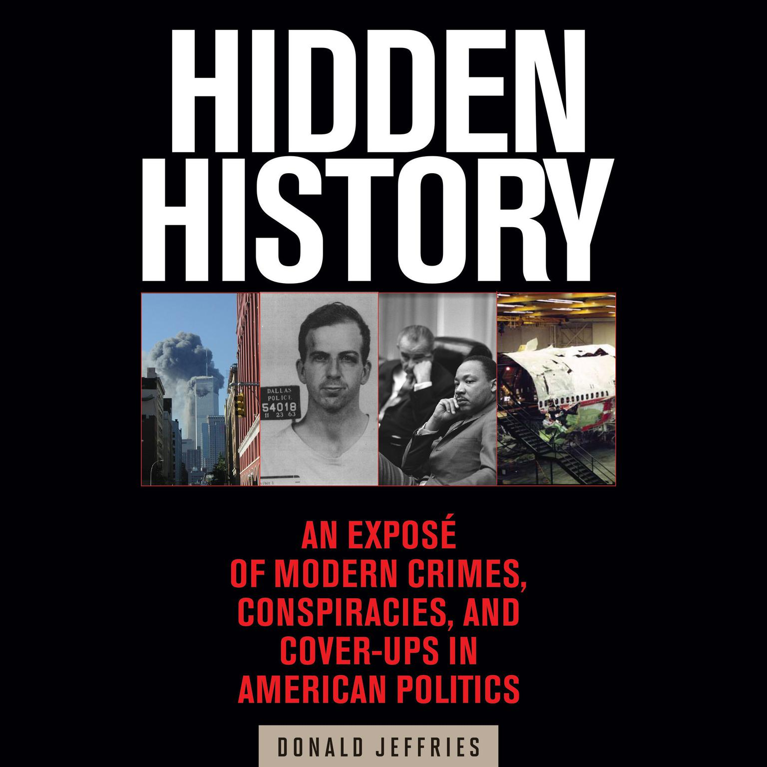 Hidden History: An Exposé of Modern Crimes, Conspiracies, and Cover-Ups in American Politics Audiobook, by Donald Jeffries