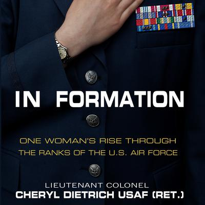 In Formation: One Woman's Rise Through the Ranks of the U.S. Air Force Audiobook, by Cheryl Dietrich