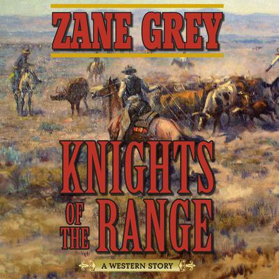 Knights of the Range: A Western Story Audiobook, by Zane Grey
