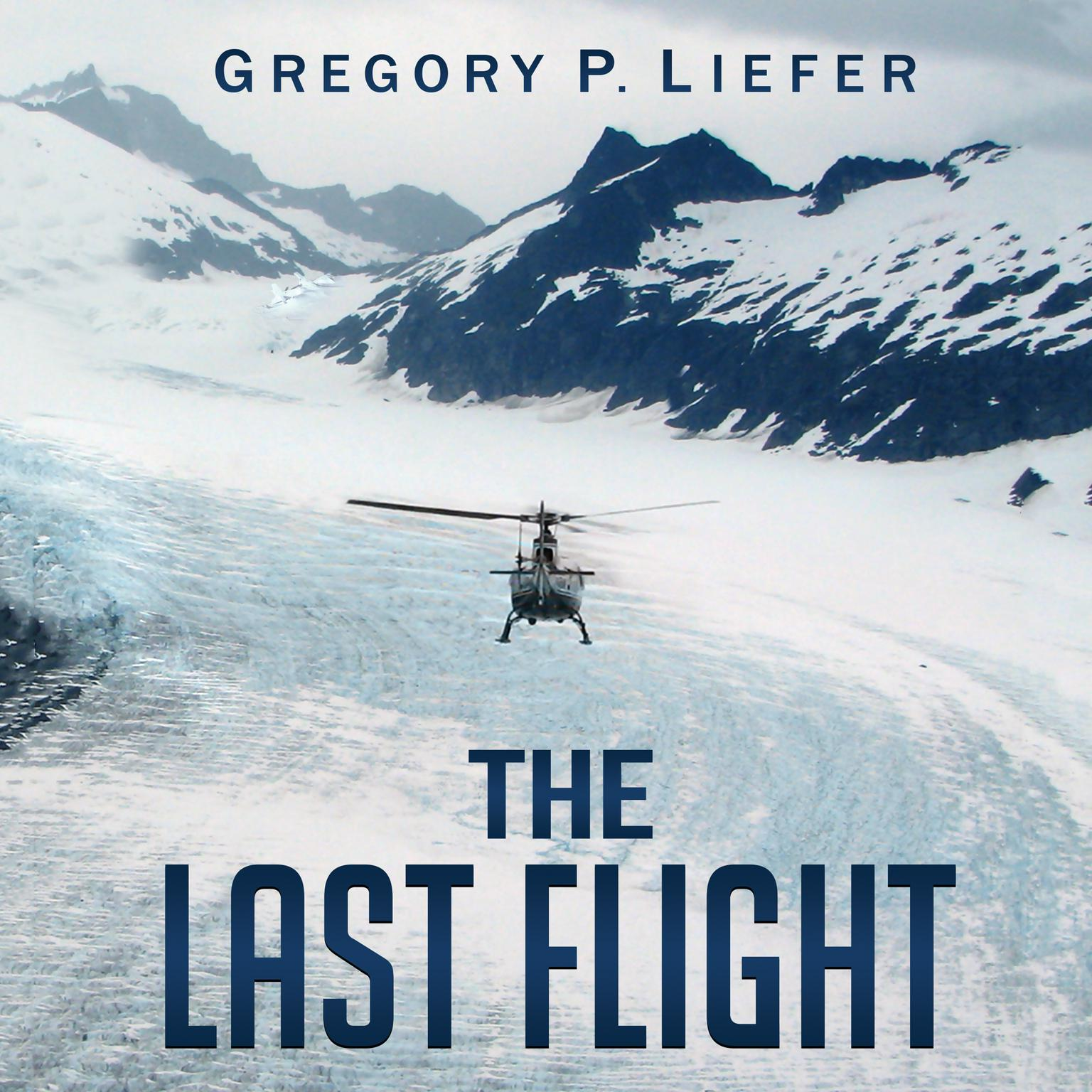 The Last Flight: A Novel Audiobook, by Gregory P. Liefer