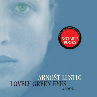 Lovely Green Eyes: A Novel Audiobook, by Arnost Lustig