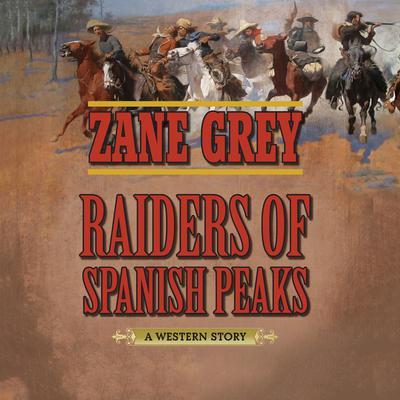 Raiders of Spanish Peaks: A Western Story Audiobook, by Zane Grey