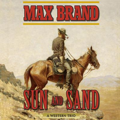 Sun and Sand: A Western Trio Audiobook, by Max Brand