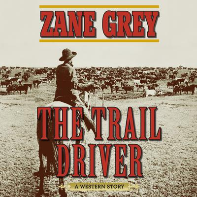 The Trail Driver: A Western Story Audiobook, by Zane Grey