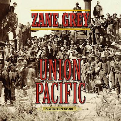 Union Pacific: A Western Story Audiobook, by Zane Grey