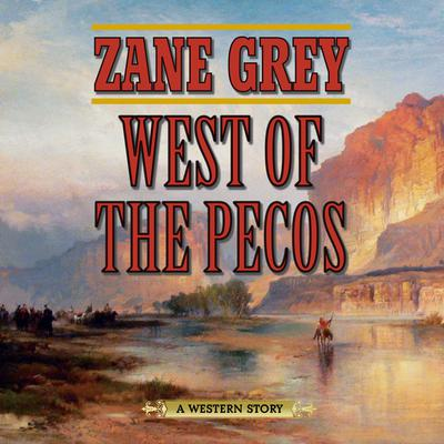 West of the Pecos: A Western Story Audiobook, by Zane Grey