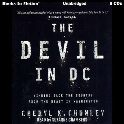 The Devil In D.C.: Winning Back The Country From The Beast In Washington Audiobook, by Cheryl K. Chumley