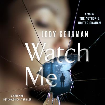 Watch Me: A Gripping Psychological Thriller Audiobook, by Jody Gehrman
