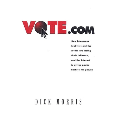 Vote.com (Abridged): How Big-Money Lobbyists and the Media are Losing Their Influence, and the Internet is Giving Power Back to the People Audiobook, by Dick Morris
