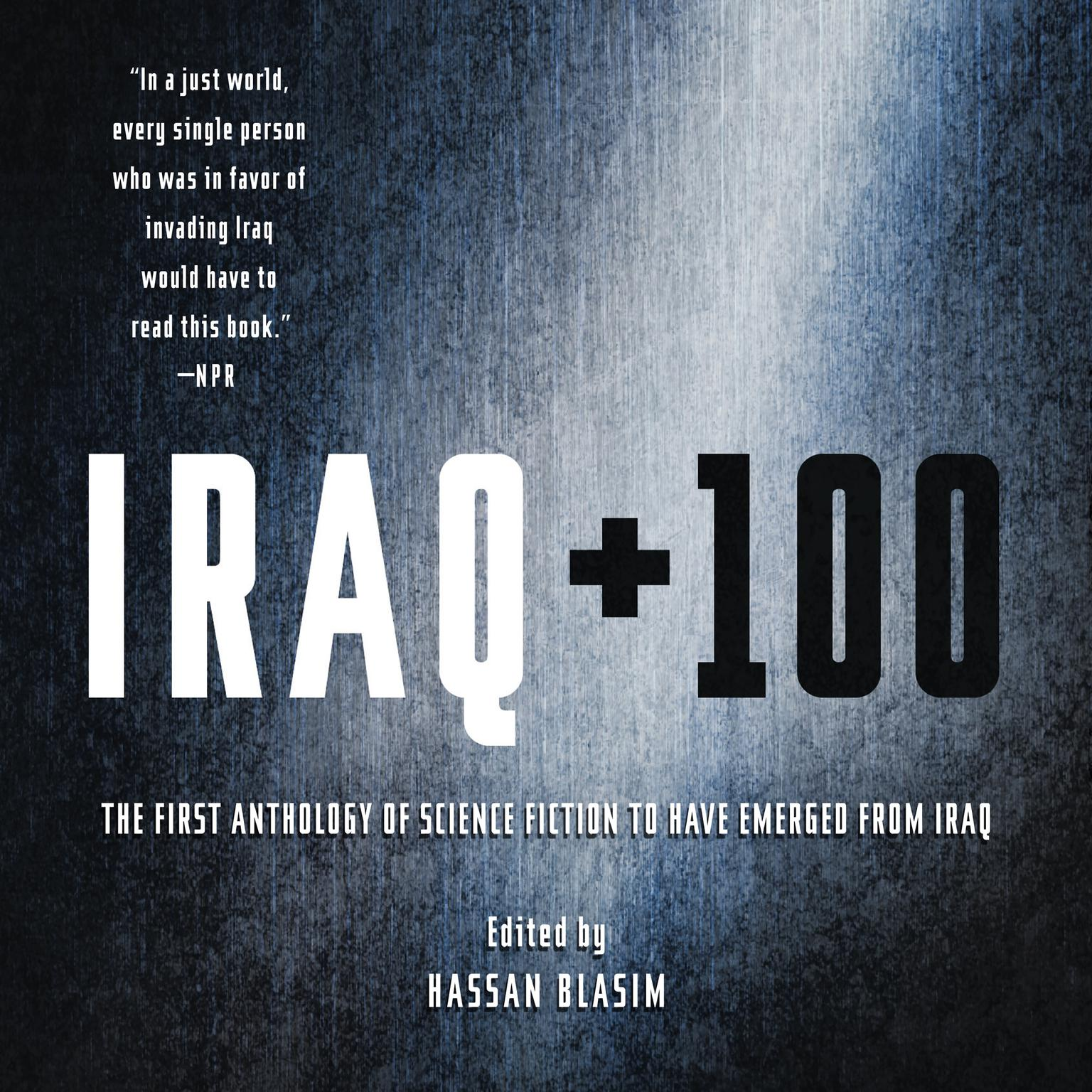 Iraq + 100: The First Anthology of Science Fiction to Have Emerged from Iraq Audiobook, by Hassan Blasim