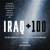 Iraq + 100: The First Anthology of Science Fiction to Have Emerged from Iraq Audiobook, by Hassan Blasim, others