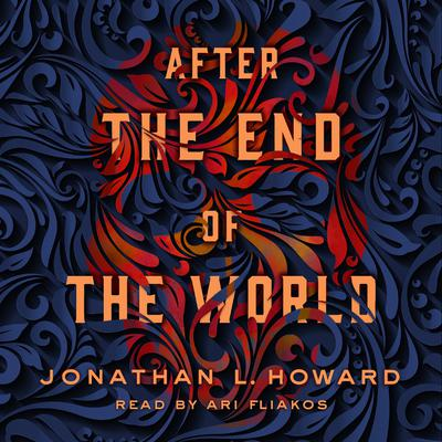After the End of the World Audiobook, by Jonathan L. Howard