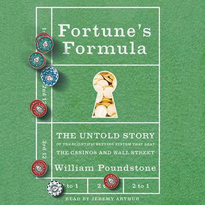 Fortunes Formula: The Untold Story of the Scientific Betting System That Beat the Casinos and Wall Street Audiobook, by William Poundstone