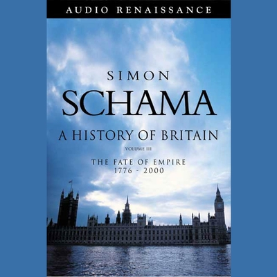 A History of Britain, Volume 3 (Abridged): The Fate of Empire 1776-2002 Audiobook, by Simon Schama