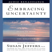 Embracing Uncertainty: Breakthrough Methods for Achieving Peace of Mind When Facing the Unknown Audiobook, by Susan Jeffers