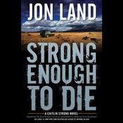 Strong Enough to Die: A Caitlin Strong Novel Audiobook, by Jon Land