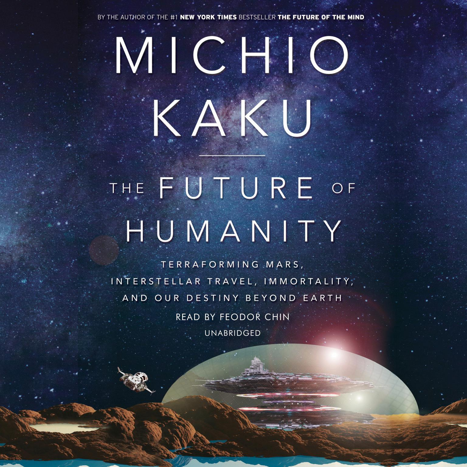 Printable The Future of Humanity: Terraforming Mars, Interstellar Travel, Immortality, and Our Destiny Beyond Earth Audiobook Cover Art