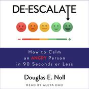 De-Escalate: How to Calm an Angry Person in 90 Seconds or Less Audiobook, by Douglas E. Noll
