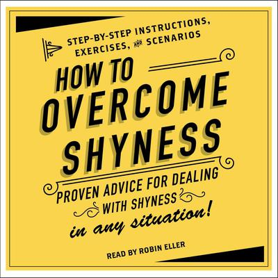 How to Overcome Shyness: Step-by-Step Instructions, Scenarios, and Exercises Audiobook, by Adams Media