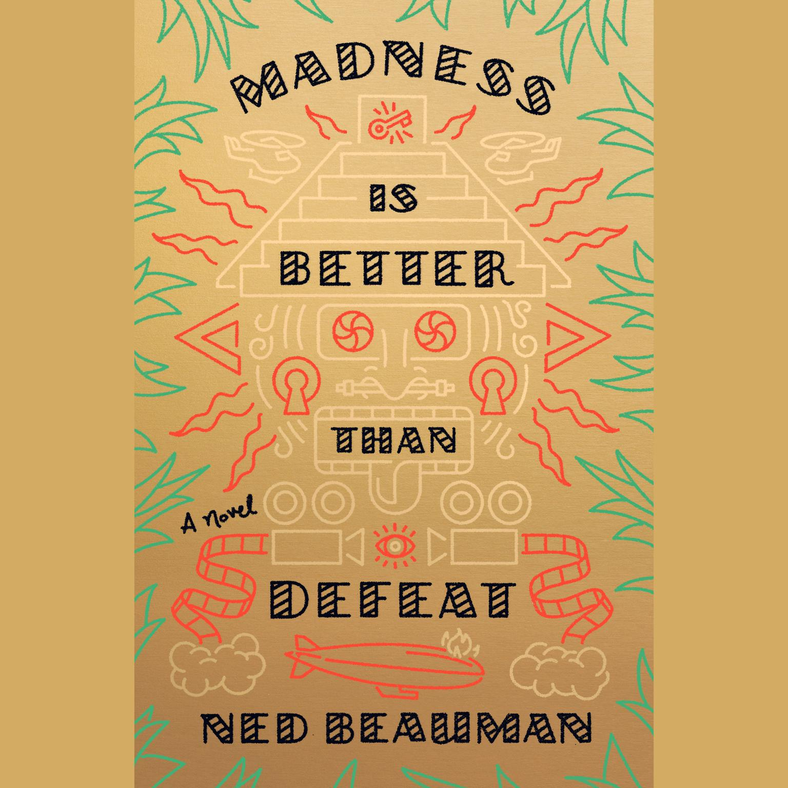 Madness Is Better Than Defeat: A novel Audiobook, by Ned Beauman