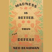 Madness Is Better Than Defeat Audiobook, by Ned Beauman