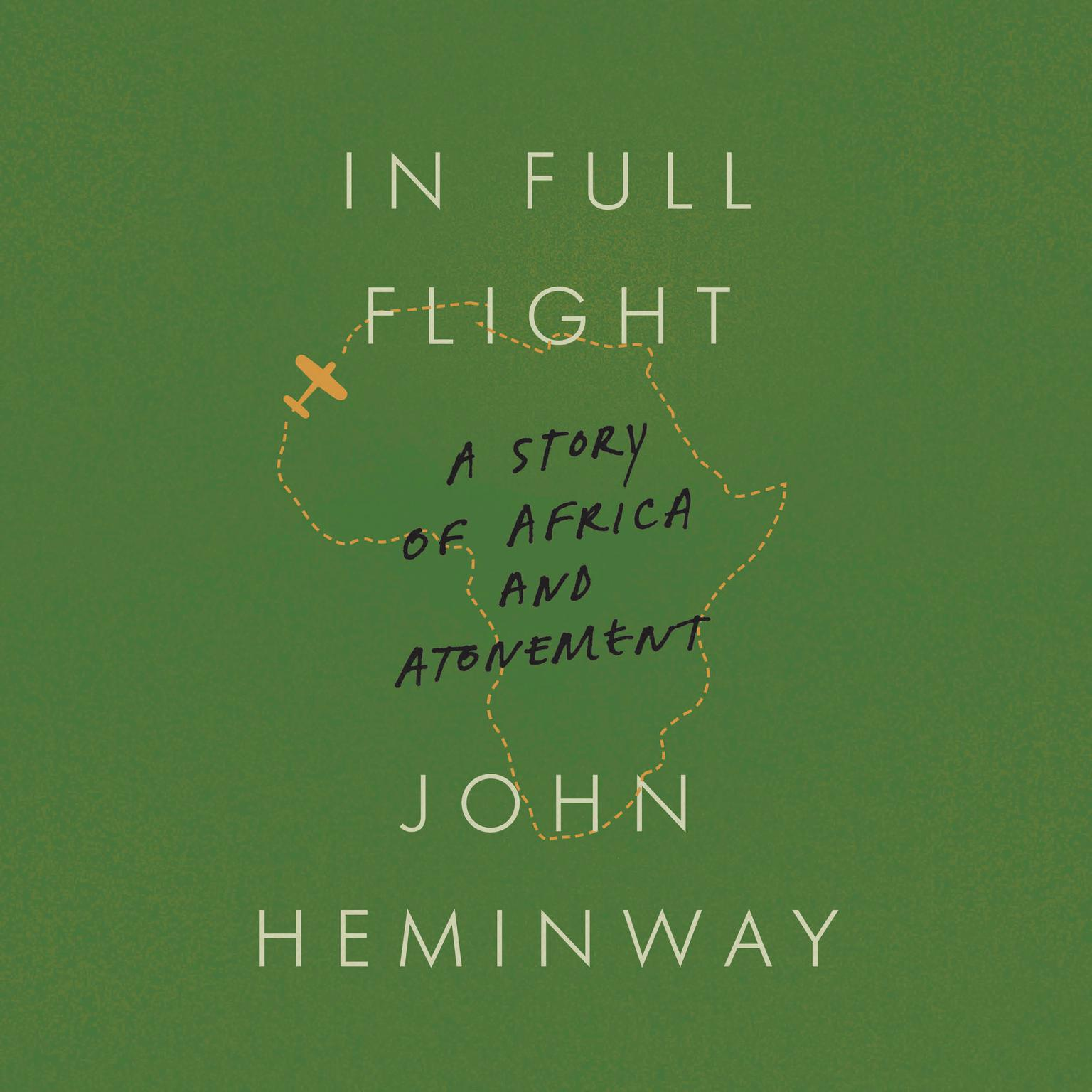 In Full Flight: A Story of Africa and Atonement Audiobook, by John Heminway
