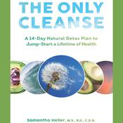 The Only Cleanse: A 14-Day Natural Detox Plan to Jump-Start a Lifetime of Health Audiobook, by Samantha Heller
