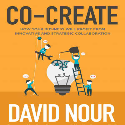 Co-Create: How Your Business Will Profit from Innovative and Strategic Collaboration Audiobook, by David Nour