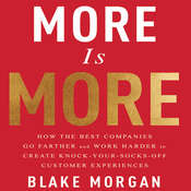 More is More: How the Best Companies Go Farther and Work Harder to Create Knock-Your-Socks-Off Customer Experiences Audiobook, by Blake Morgan