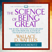 The Science of Being Great: The Secret to Living Your Greatest Life Now from the Author of The Science of Getting Rich Audiobook, by Wallace D. Wattles