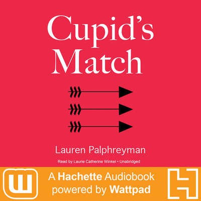 Cupid's Match: A Hachette Audiobook powered by Wattpad Production Audiobook, by Lauren Palphreyman
