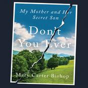 Dont You Ever: My Mother and Her Secret Son Audiobook, by Mary Carter Bishop