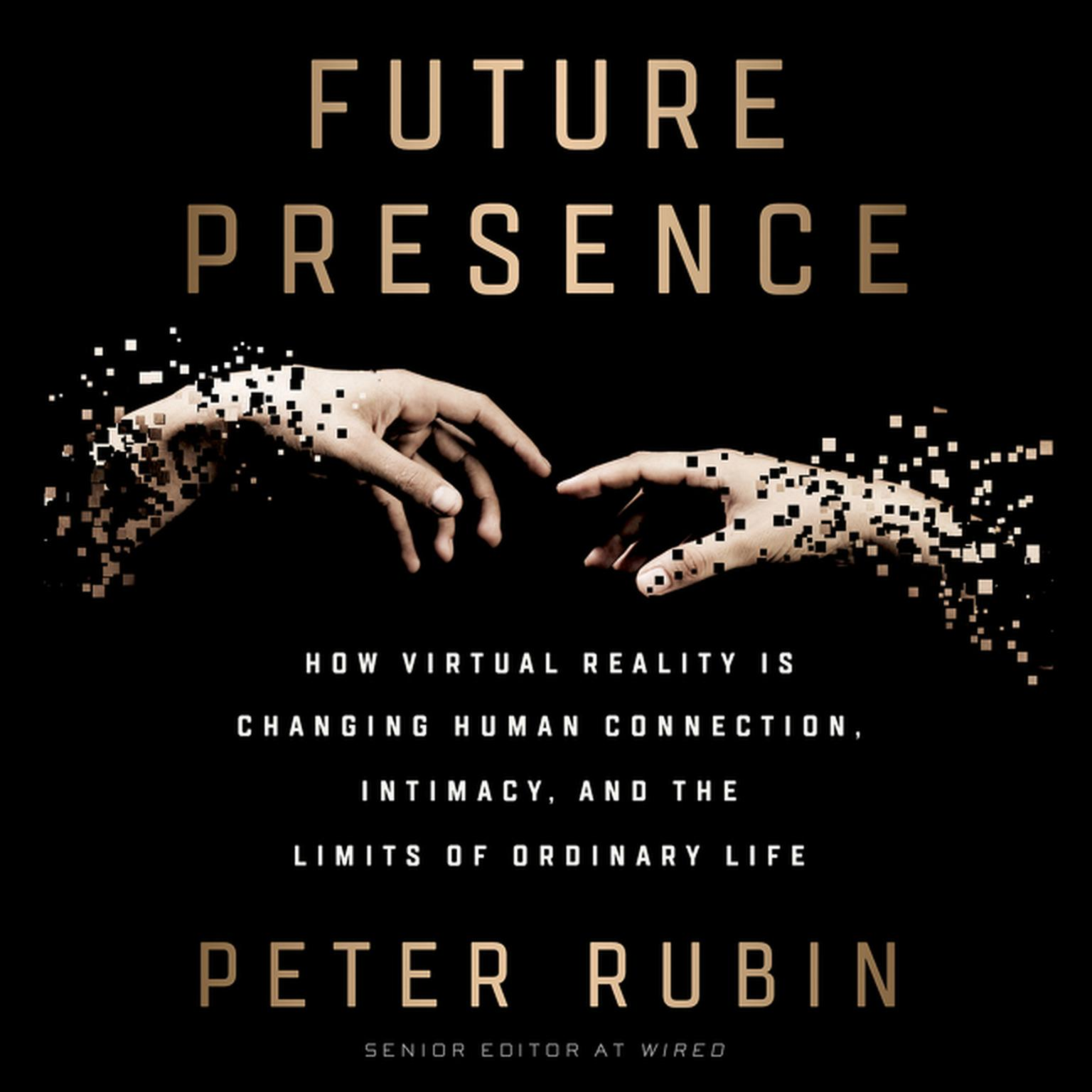 Printable Future Presence: How Virtual Reality Is Changing Human Connection, Intimacy, and the Limits of Ordinary Life Audiobook Cover Art