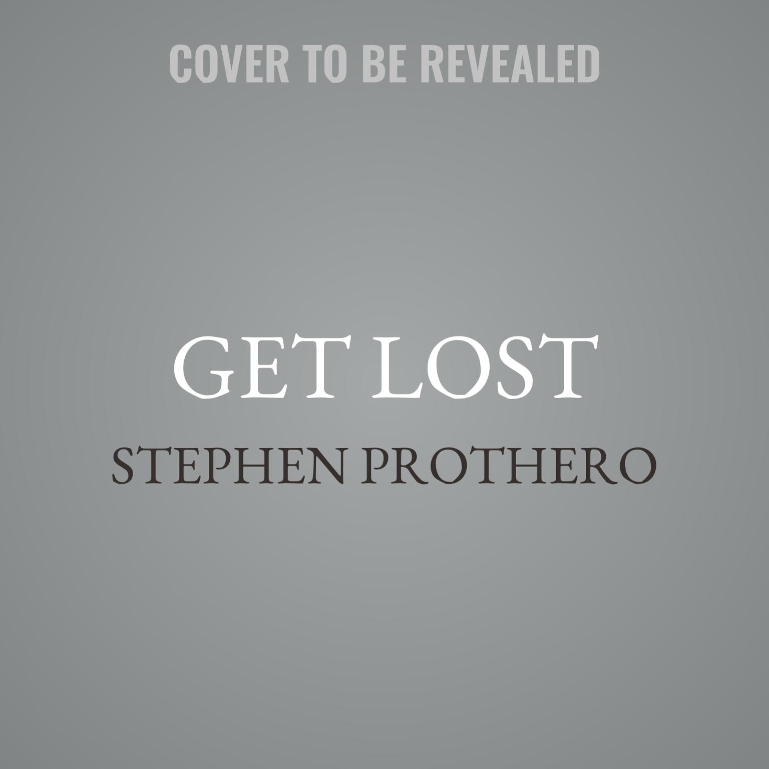 Get Lost: Why We Need to Rediscover the Spiritual Practice of Wandering Audiobook, by Stephen Prothero