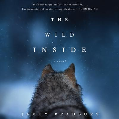 The Wild Inside: A Novel Audiobook, by Jamey Bradbury