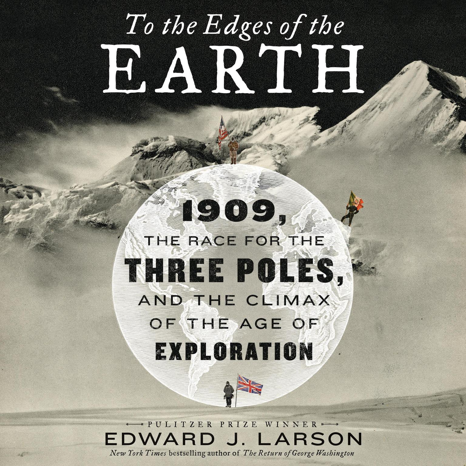 Printable To the Edges of the Earth: 1909, the Race for the Three Poles, and the Climax of the Age of Exploration Audiobook Cover Art