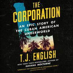 The Corporation: An Epic Story of the Cuban American Underworld Audiobook, by T. J. English