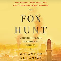 The Fox Hunt: A Refugees Memoir of Coming to America Audiobook, by Mohammed Al Samawi