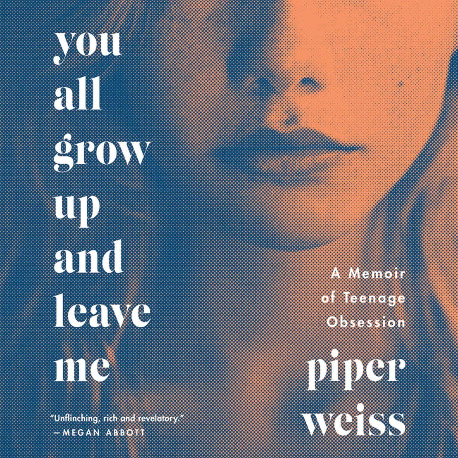 Printable You All Grow Up and Leave Me: A Memoir of Teenage Obsession Audiobook Cover Art