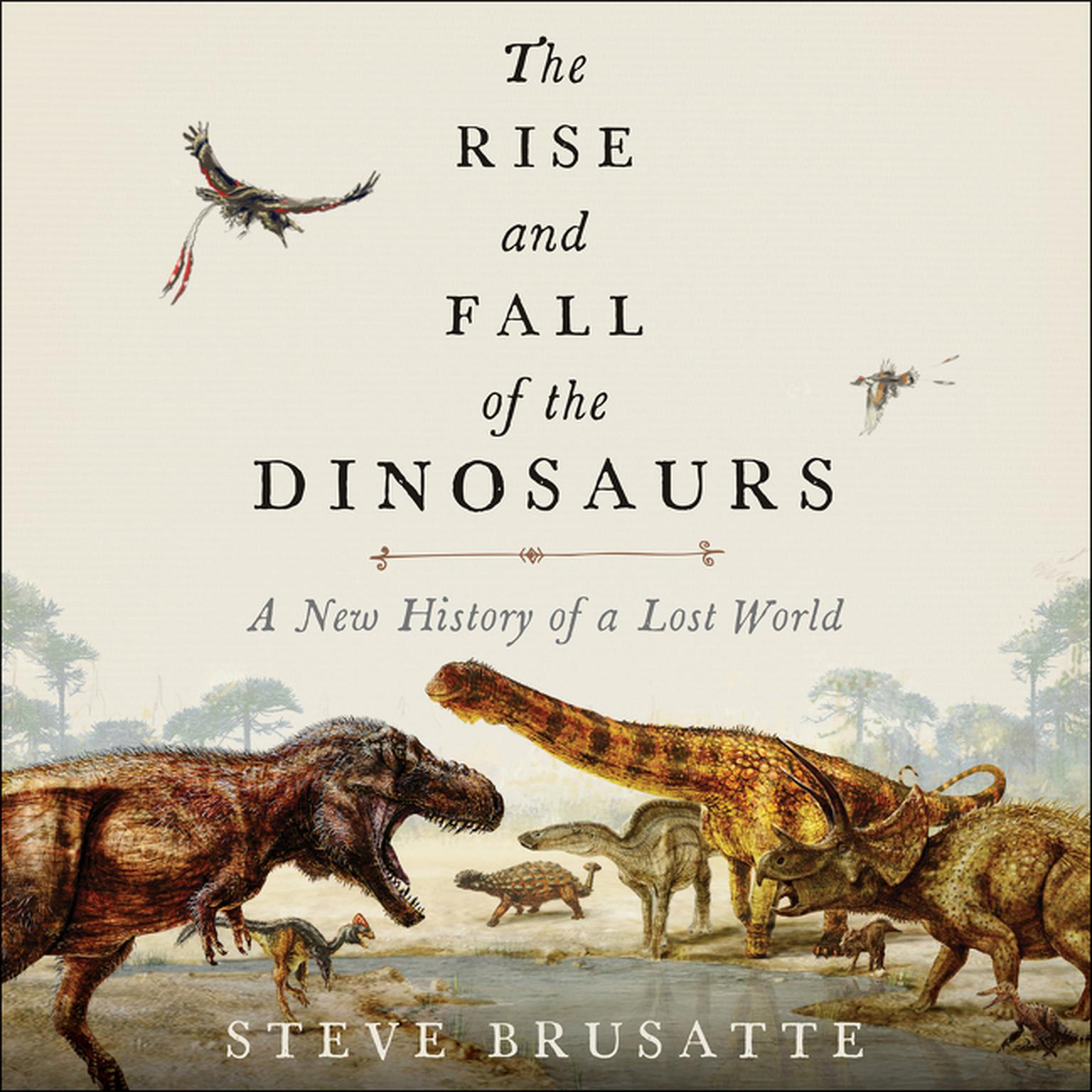 Printable The Rise and Fall of the Dinosaurs: A New History of a Lost World Audiobook Cover Art