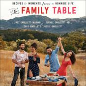 The Family Table: Recipes and Moments from a Nomadic Life Audiobook, by Jazz Smollett-Warwell, Jake Smollett, Jurnee Smollett, Jussie Smollett