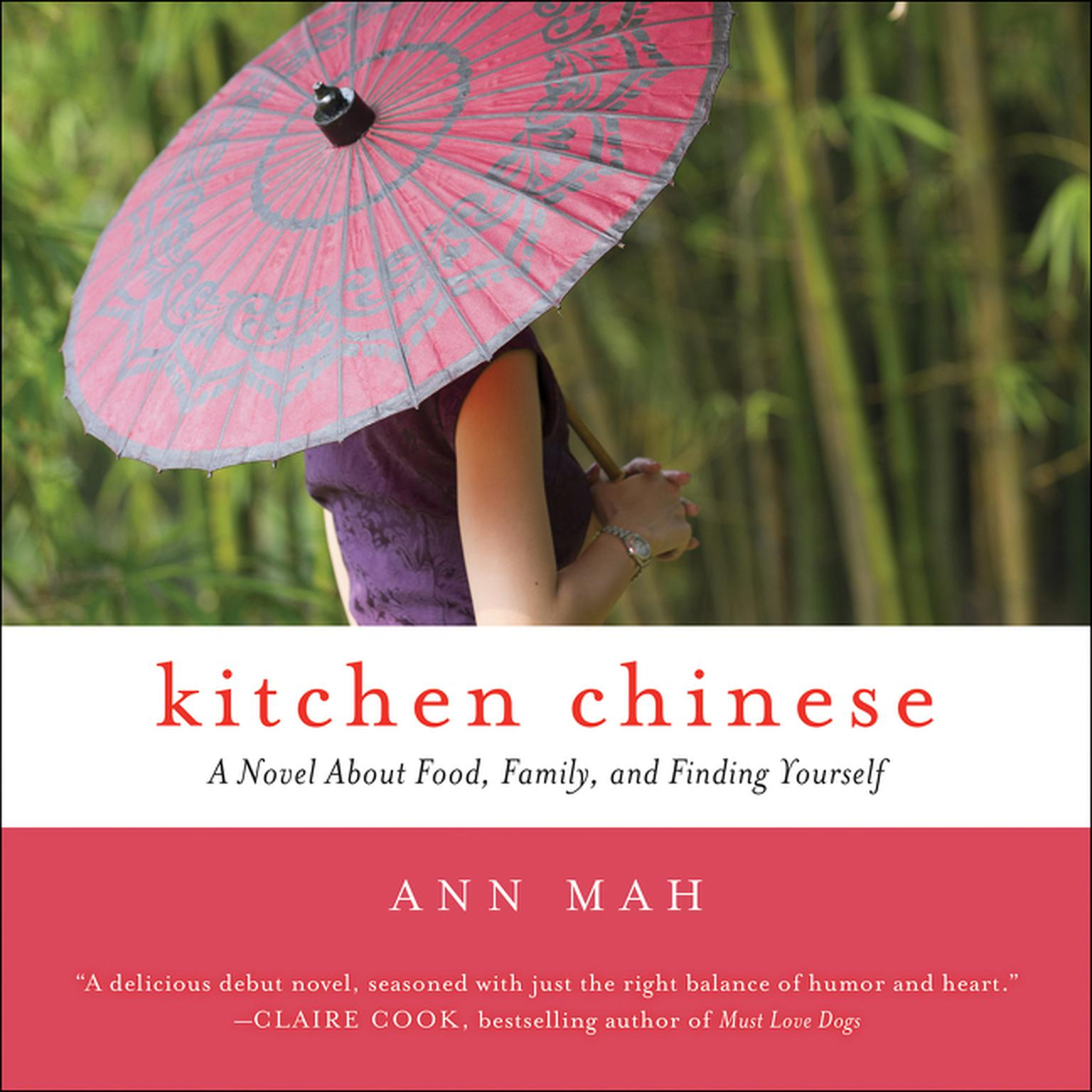 Kitchen Chinese: A Novel About Food, Family, and Finding Yourself Audiobook, by Ann Mah
