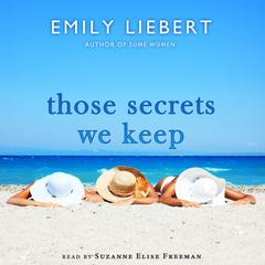 Those Secrets We Keep Audiobook, by Emily Liebert