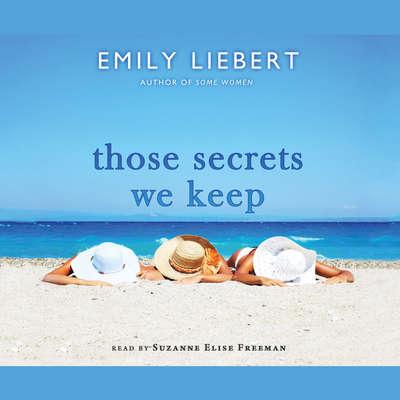 Those Secrets We Keep Audiobook, by Emily Liebert