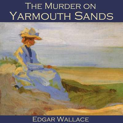The Murder on Yarmouth Sands Audiobook, by Edgar Wallace