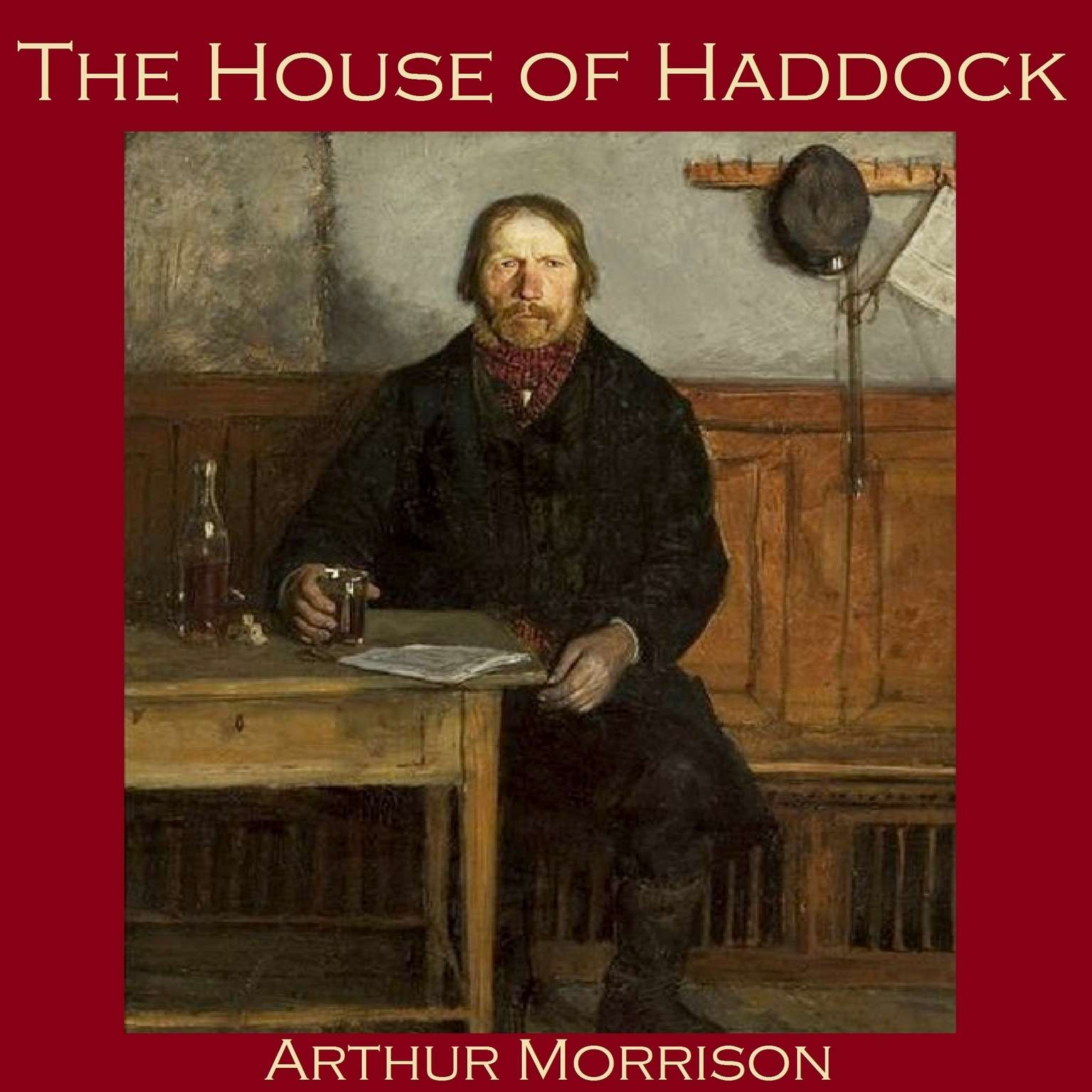 The House of Haddock Audiobook, by Arthur Morrison