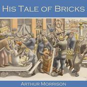 His Tale of Bricks Audiobook, by Arthur Morrison