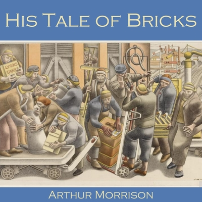 His Tale of Bricks Audiobook, by Arthur Morrison